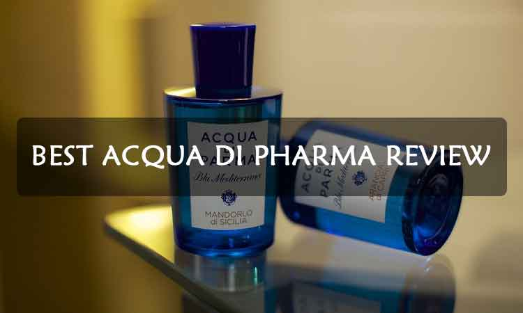 Best-Acqua-di-pharma-review