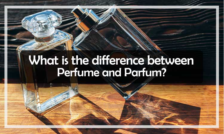 What is the difference between Perfume and Parfum?
