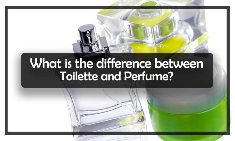 What is the difference between Toilette and perfume?