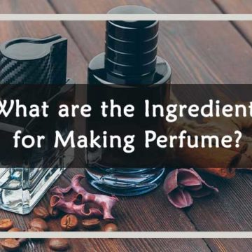 "In this article, we will describe ""What are the Ingredients for making perfume?"". Stay with us and enjoy this informative article."