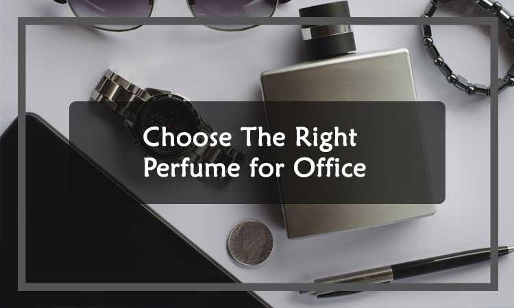 Choose The Right Perfume for Office