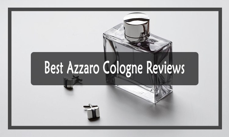 Best Azzaro Cologne Reviews