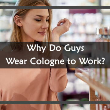 Why Do Guys Wear Cologne to Work?