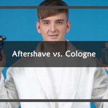 Aftershave vs. Cologne